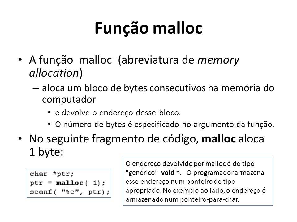 Função malloc A função malloc (abreviatura de memory allocation)