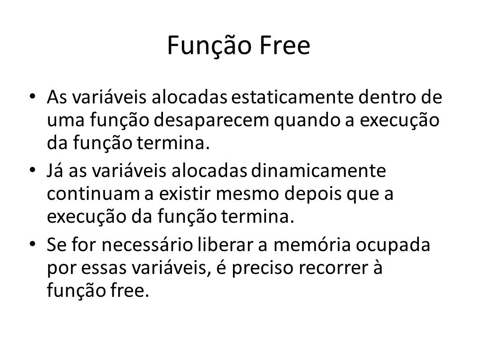 Função Free As variáveis alocadas estaticamente dentro de uma função desaparecem quando a execução da função termina.