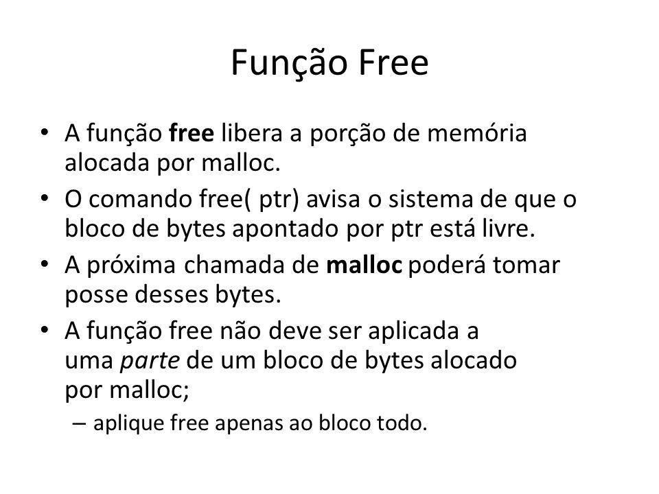 Função Free A função free libera a porção de memória alocada por malloc.