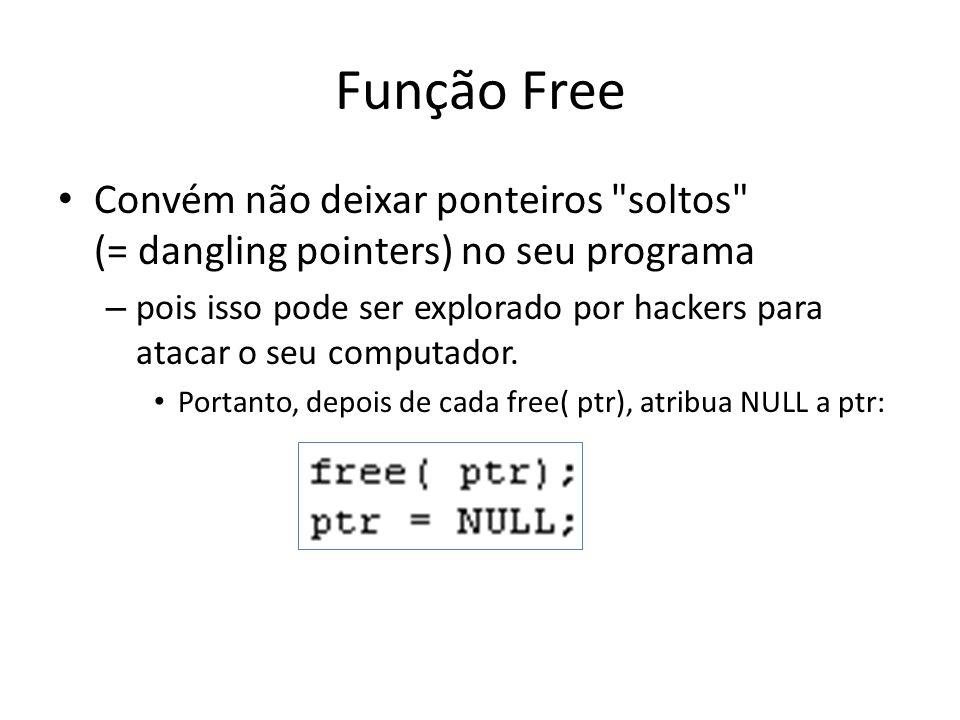 Função Free Convém não deixar ponteiros soltos (= dangling pointers) no seu programa.