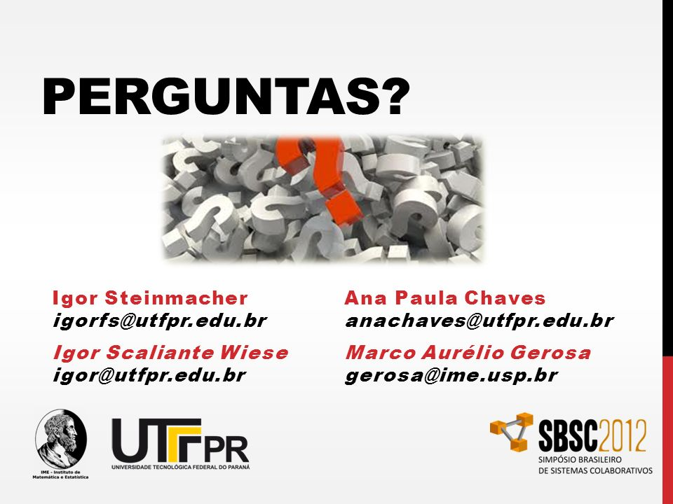Perguntas Igor Steinmacher igorfs@utfpr.edu.br