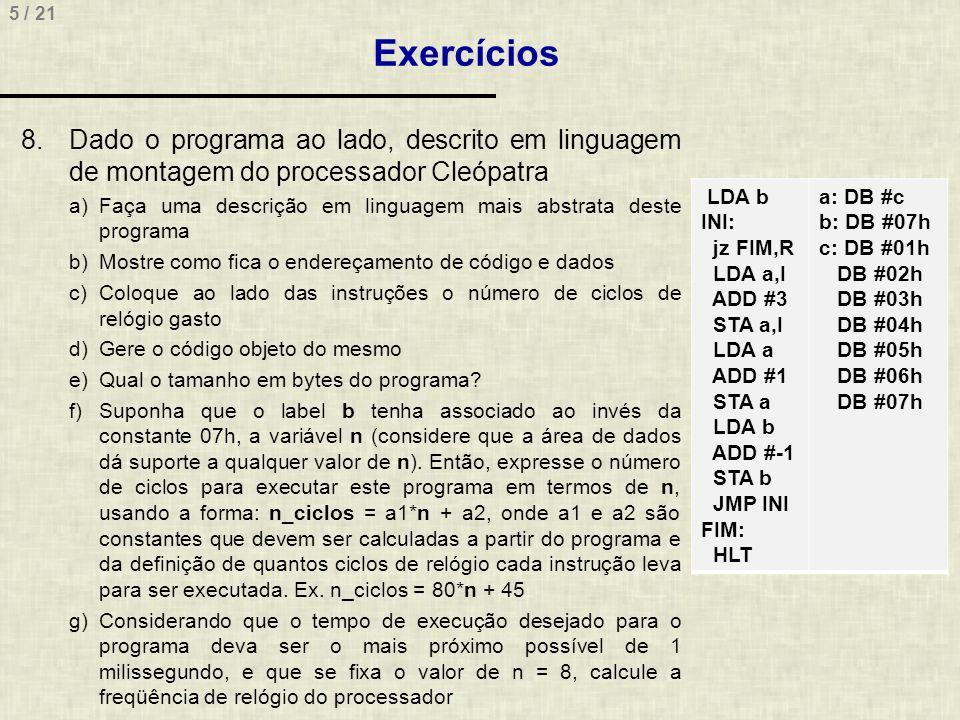Exercícios Dado o programa ao lado, descrito em linguagem de montagem do processador Cleópatra.