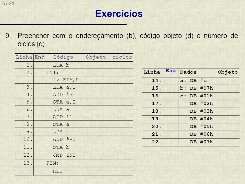 Exercícios Preencher com o endereçamento (b), código objeto (d) e número de ciclos (c) Linha. End.