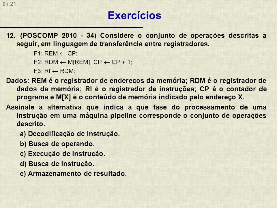 Exercícios (POSCOMP 2010 - 34) Considere o conjunto de operações descritas a seguir, em linguagem de transferência entre registradores.