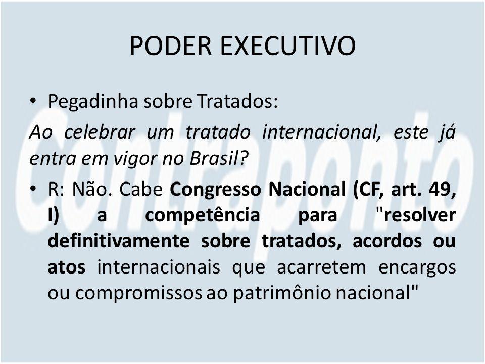 PODER EXECUTIVO Pegadinha sobre Tratados: