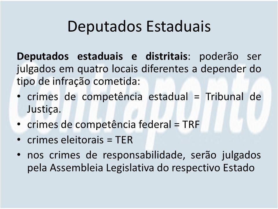 Deputados Estaduais Deputados estaduais e distritais: poderão ser julgados em quatro locais diferentes a depender do tipo de infração cometida: