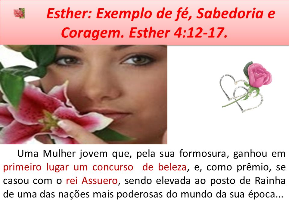 Esther: Exemplo de fé, Sabedoria e Coragem. Esther 4:12-17.