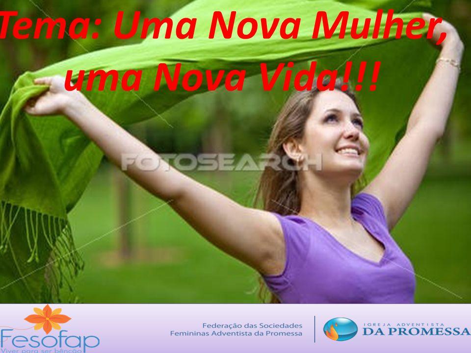 Tema: Uma Nova Mulher, uma Nova Vida!!!