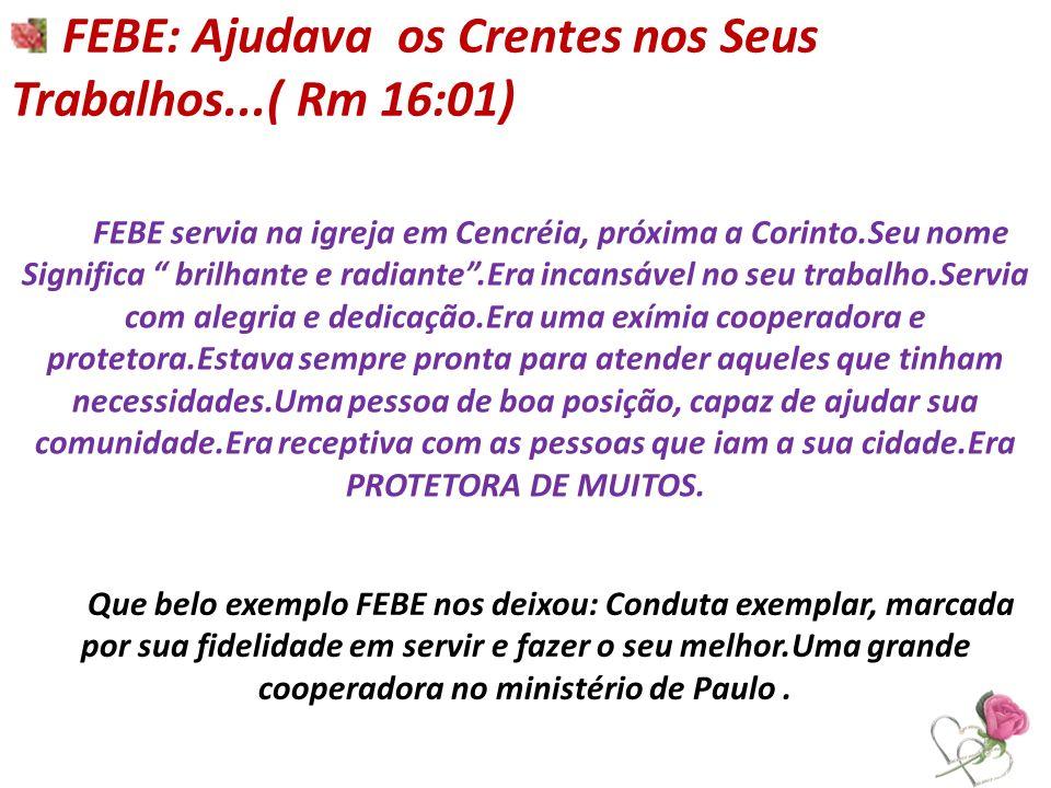 FEBE: Ajudava os Crentes nos Seus Trabalhos...( Rm 16:01)