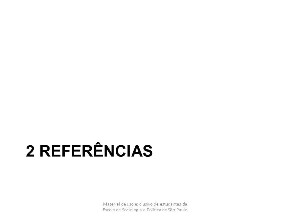 2 REFERÊNCIAS Material de uso exclusivo de estudantes da Escola de Sociologia e Política de São Paulo.