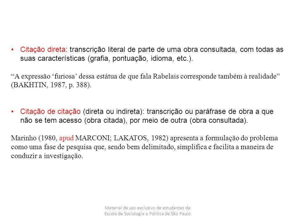 Citação direta: transcrição literal de parte de uma obra consultada, com todas as suas características (grafia, pontuação, idioma, etc.).