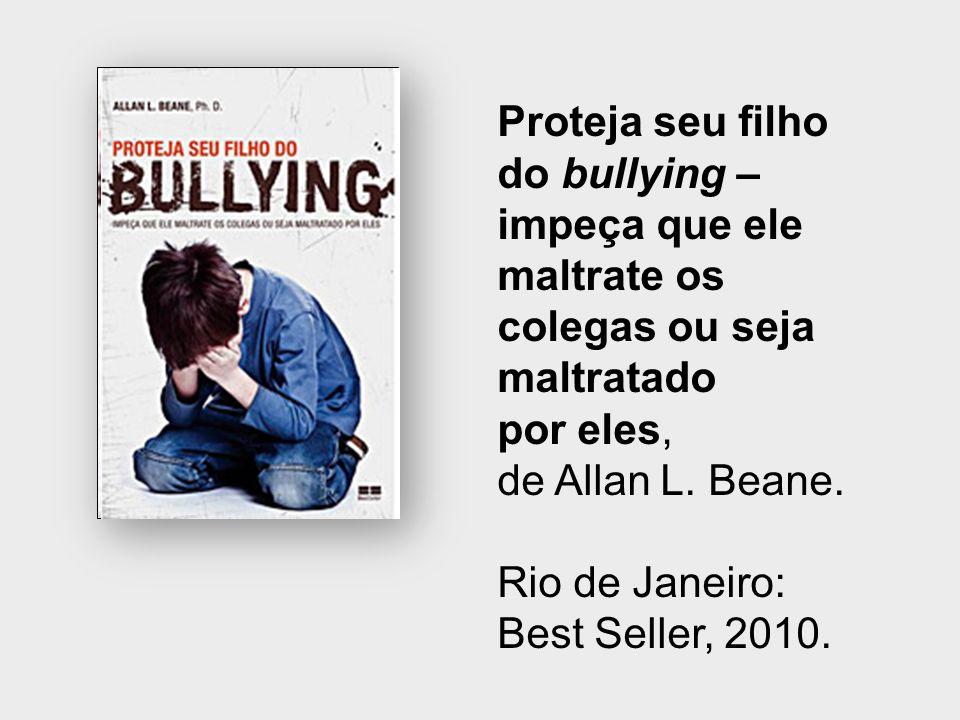 Proteja seu filho do bullying – impeça que ele. maltrate os. colegas ou seja. maltratado. por eles,