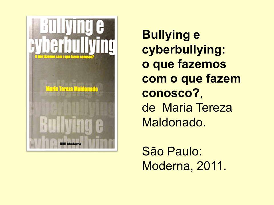 Bullying e cyberbullying: o que fazemos. com o que fazem. conosco , de Maria Tereza. Maldonado.