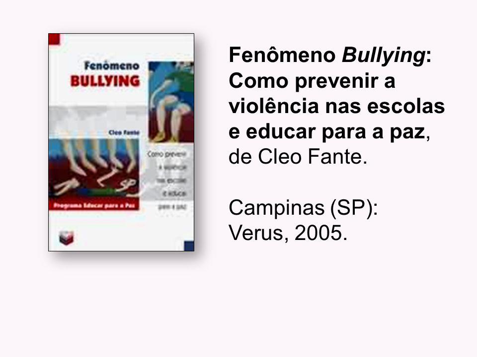 Fenômeno Bullying: Como prevenir a. violência nas escolas. e educar para a paz, de Cleo Fante. Campinas (SP):