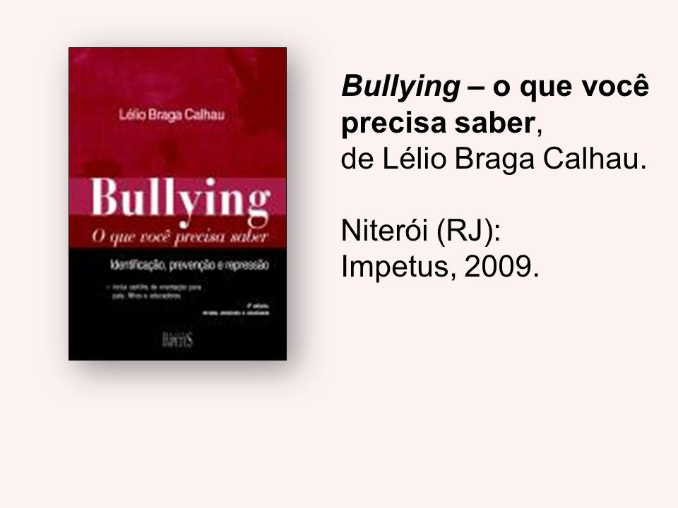 Bullying – o que você precisa saber, de Lélio Braga Calhau. Niterói (RJ): Impetus, 2009.