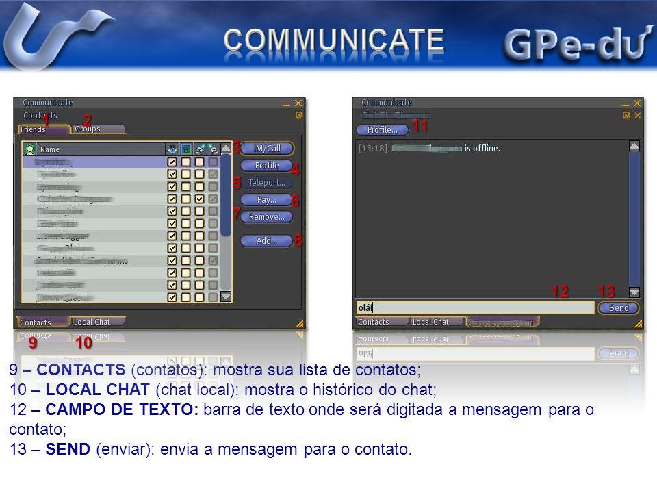 COMMUNICATE 1 2. 11. 3. 4. 5. 6. 7. 8. 12 13. 9 10. 9 – CONTACTS (contatos): mostra sua lista de contatos;