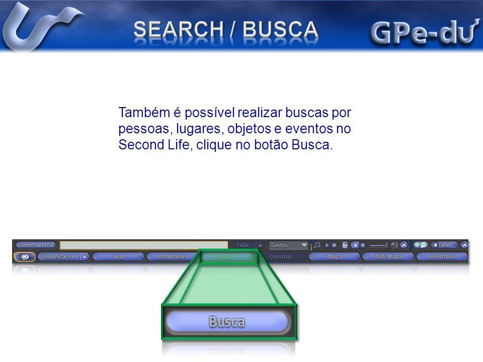 SEARCH / BUSCA Também é possível realizar buscas por pessoas, lugares, objetos e eventos no Second Life, clique no botão Busca.
