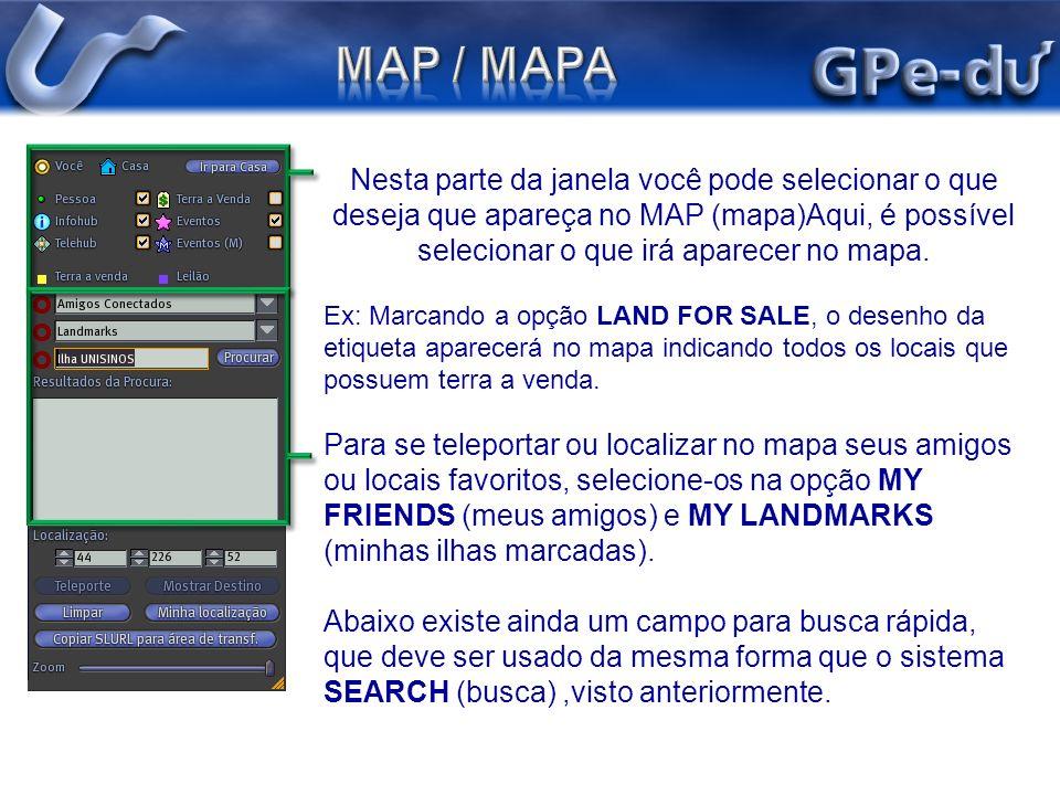 MAP / MAPA Nesta parte da janela você pode selecionar o que deseja que apareça no MAP (mapa)Aqui, é possível selecionar o que irá aparecer no mapa.