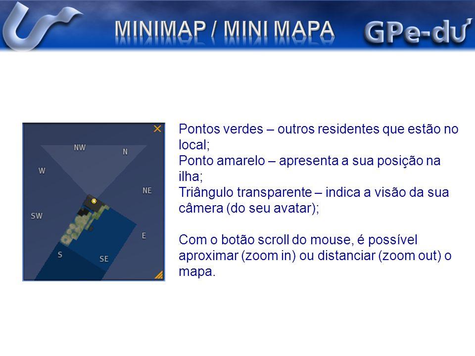 MINIMAP / MINI MAPA Pontos verdes – outros residentes que estão no local; Ponto amarelo – apresenta a sua posição na ilha;