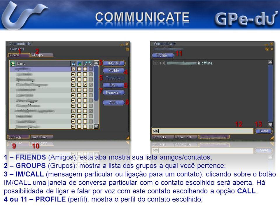 COMMUNICATE 1 2. 11. 3. 4. 5. 6. 7. 8. 12 13. 9 10. 1 – FRIENDS (Amigos): esta aba mostra sua lista amigos/contatos;