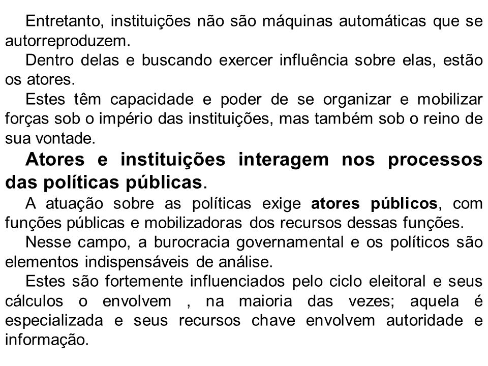 Atores e instituições interagem nos processos das políticas públicas.