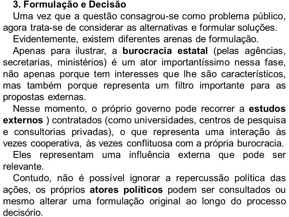 3. Formulação e Decisão Uma vez que a questão consagrou-se como problema público, agora trata-se de considerar as alternativas e formular soluções.