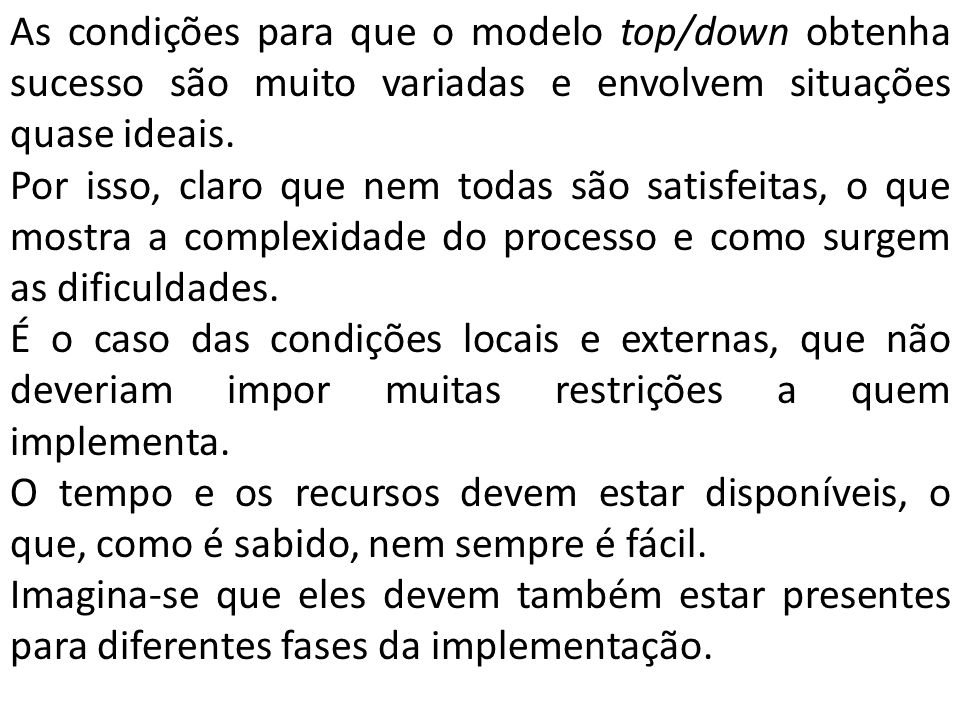 As condições para que o modelo top/down obtenha sucesso são muito variadas e envolvem situações quase ideais.