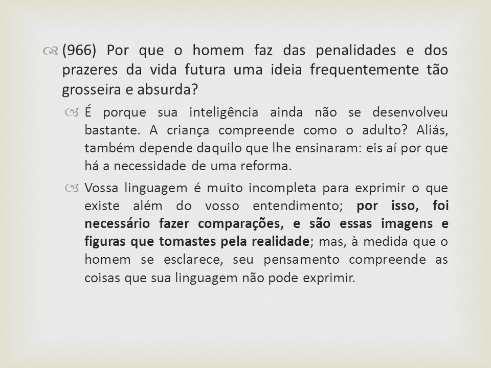 (966) Por que o homem faz das penalidades e dos prazeres da vida futura uma ideia frequentemente tão grosseira e absurda