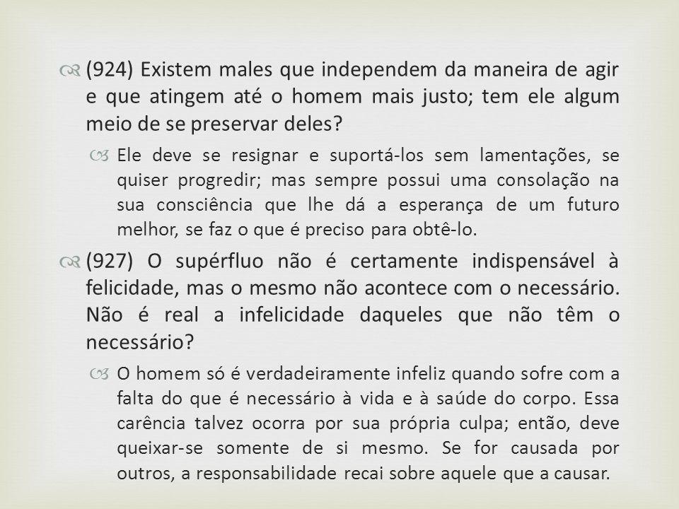 (924) Existem males que independem da maneira de agir e que atingem até o homem mais justo; tem ele algum meio de se preservar deles