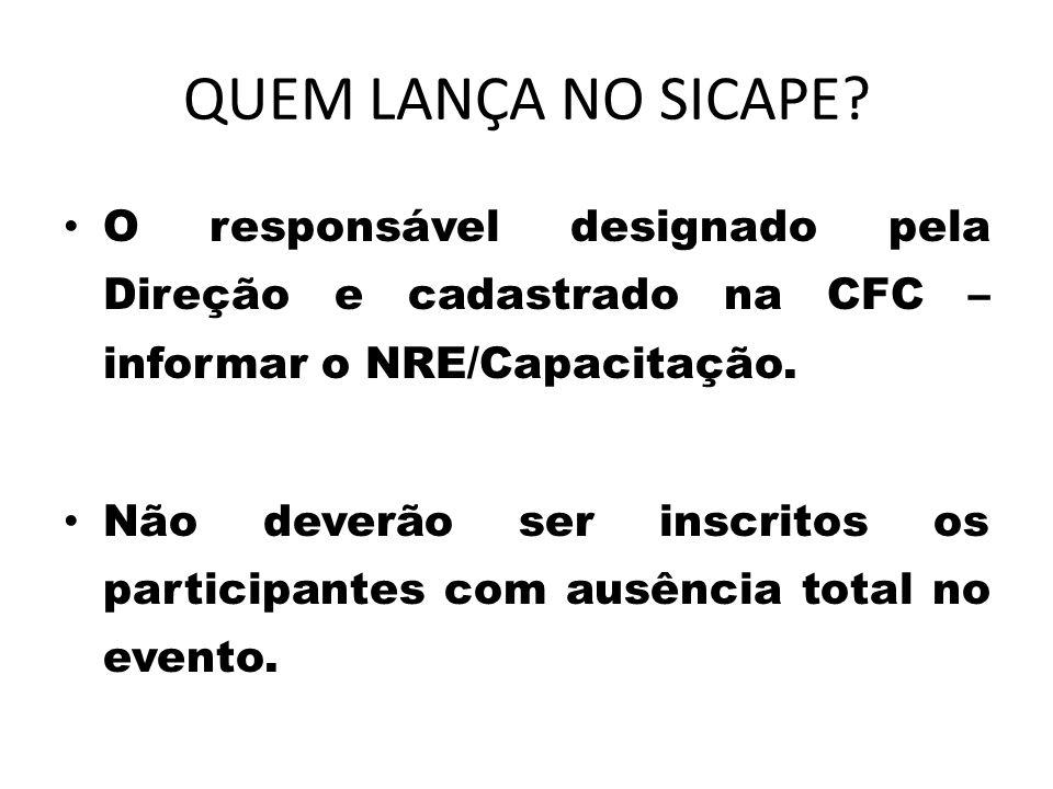 QUEM LANÇA NO SICAPE O responsável designado pela Direção e cadastrado na CFC – informar o NRE/Capacitação.