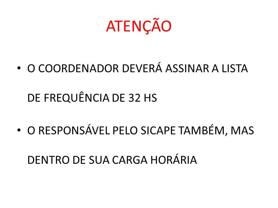 ATENÇÃO O COORDENADOR DEVERÁ ASSINAR A LISTA DE FREQUÊNCIA DE 32 HS