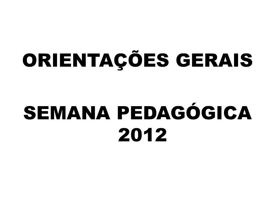 ORIENTAÇÕES GERAIS SEMANA PEDAGÓGICA 2012