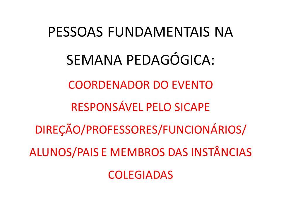 PESSOAS FUNDAMENTAIS NA SEMANA PEDAGÓGICA: COORDENADOR DO EVENTO RESPONSÁVEL PELO SICAPE DIREÇÃO/PROFESSORES/FUNCIONÁRIOS/ ALUNOS/PAIS E MEMBROS DAS INSTÂNCIAS COLEGIADAS