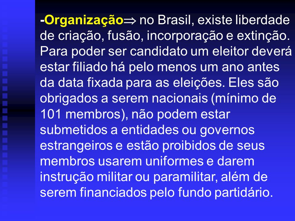 -Organização no Brasil, existe liberdade de criação, fusão, incorporação e extinção.