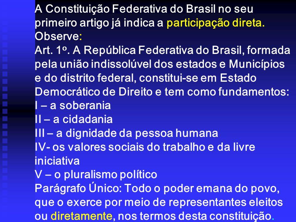 A Constituição Federativa do Brasil no seu primeiro artigo já indica a participação direta. Observe: