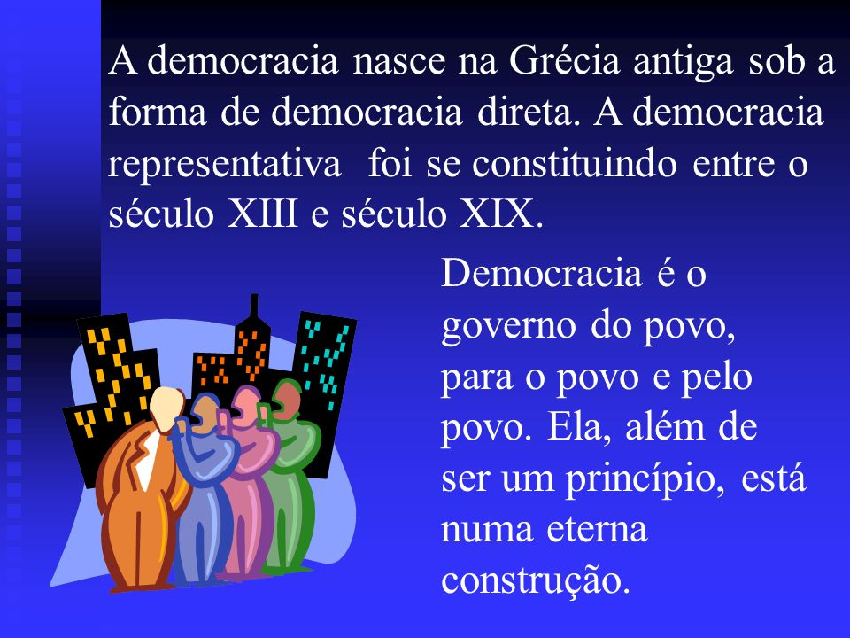A democracia nasce na Grécia antiga sob a forma de democracia direta