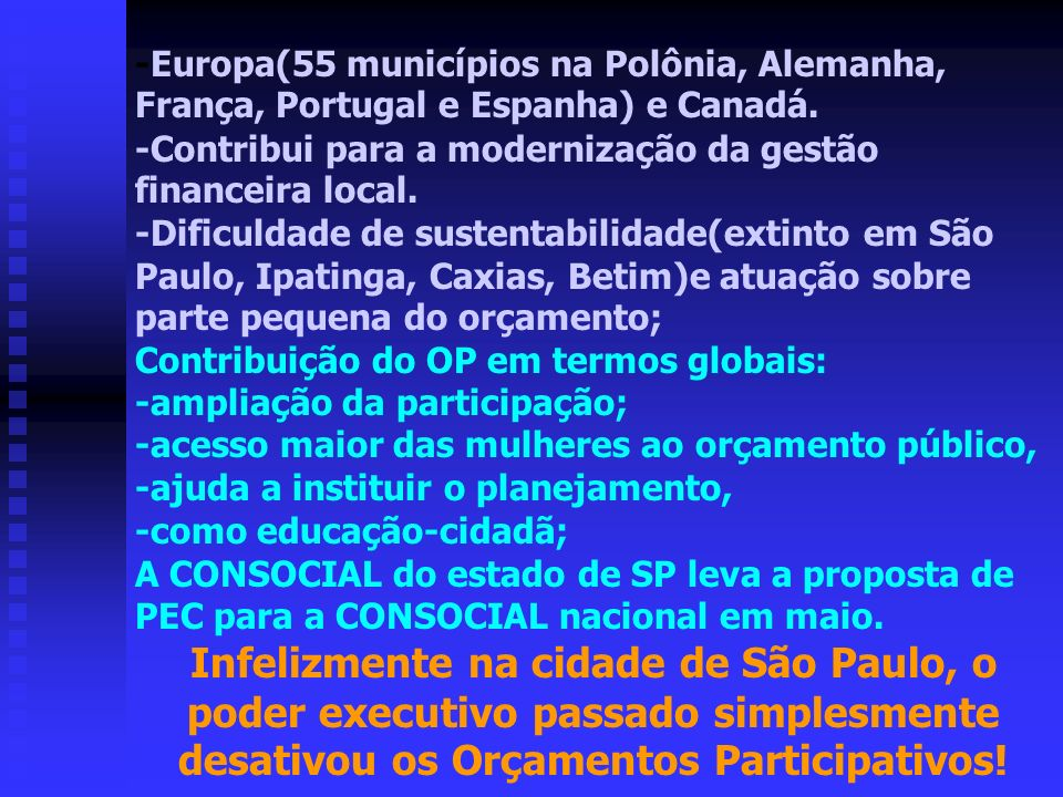 -Europa(55 municípios na Polônia, Alemanha, França, Portugal e Espanha) e Canadá.
