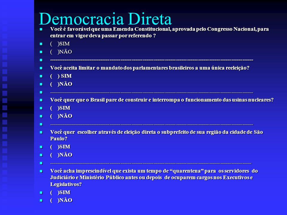 Democracia Direta Você é favorável que uma Emenda Constitucional, aprovada pelo Congresso Nacional, para entrar em vigor deva passar por referendo