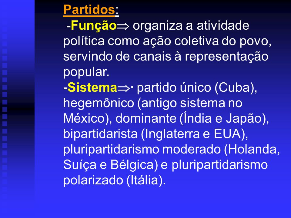 Partidos: -Função organiza a atividade política como ação coletiva do povo, servindo de canais à representação popular.