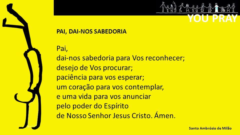 YOU PRAY Pai, dai-nos sabedoria para Vos reconhecer;