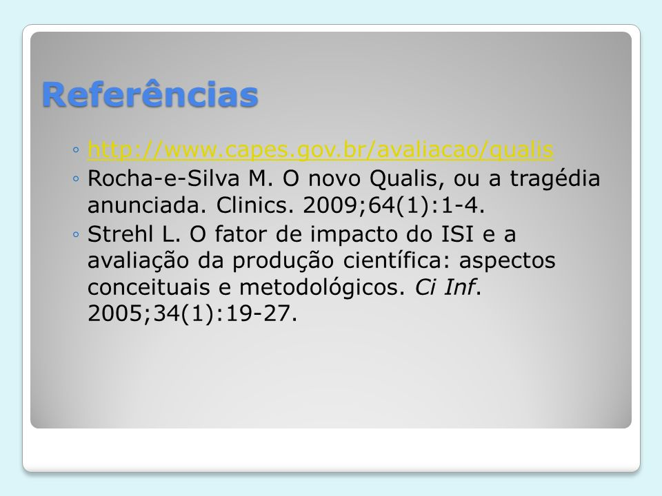Referências http://www.capes.gov.br/avaliacao/qualis