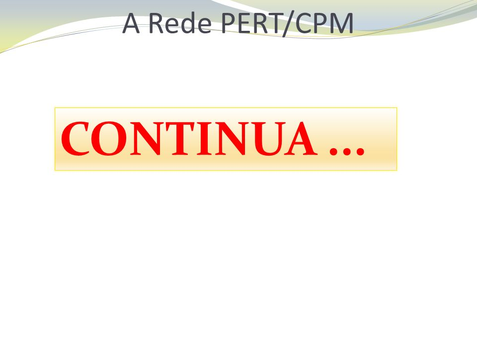 A Rede PERT/CPM CONTINUA ...