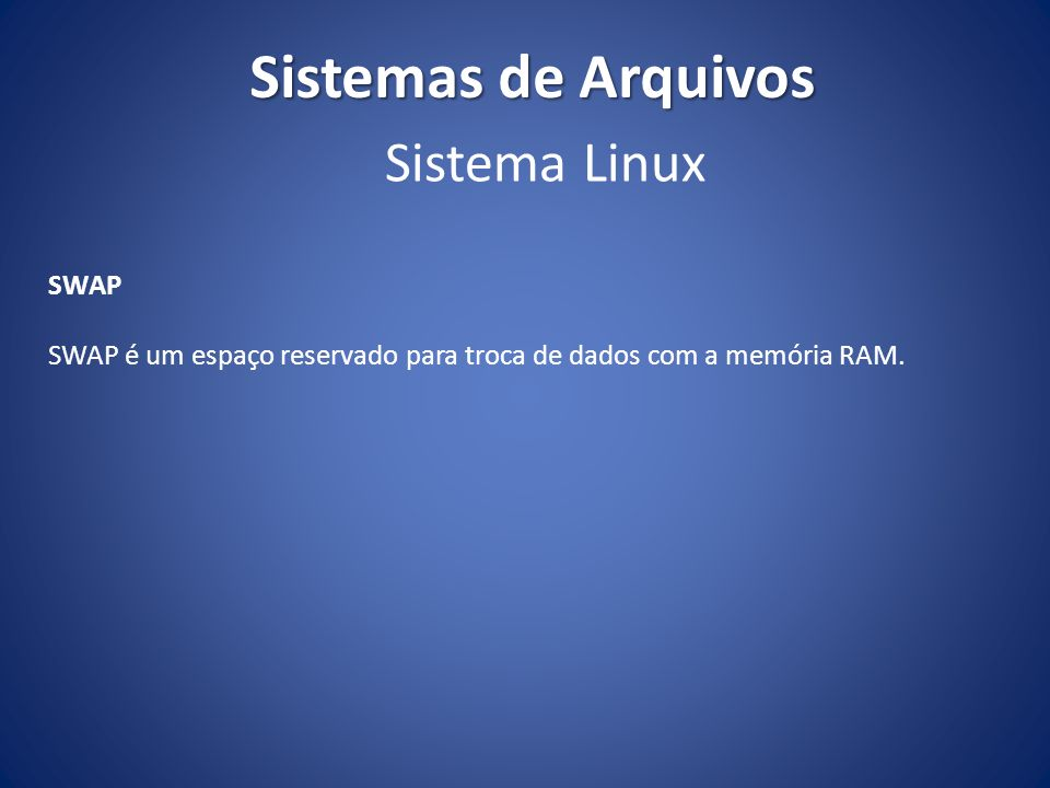 Sistemas de Arquivos Sistema Linux SWAP