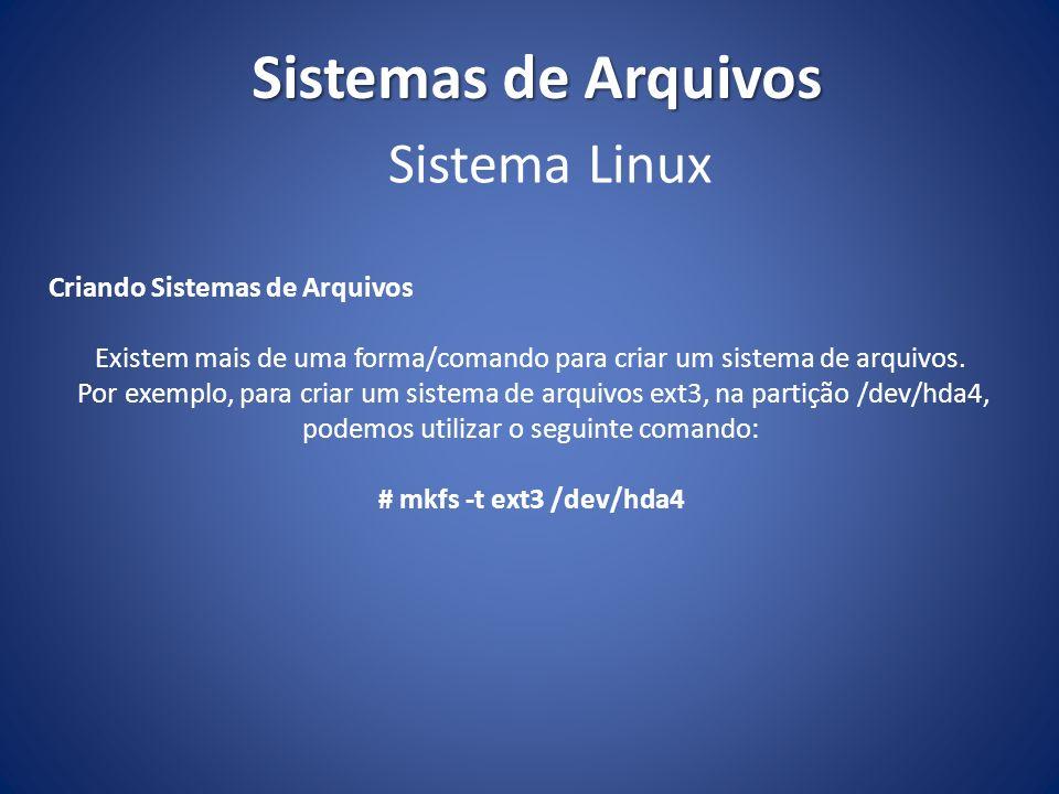 Sistemas de Arquivos Sistema Linux Criando Sistemas de Arquivos