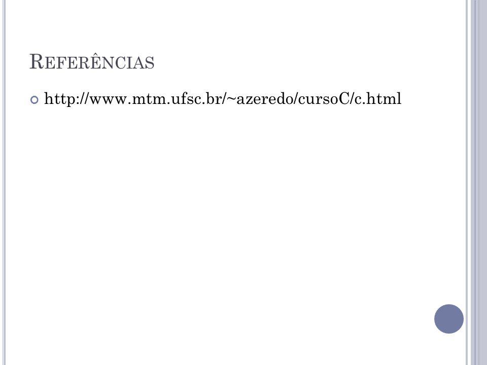 Referências http://www.mtm.ufsc.br/~azeredo/cursoC/c.html