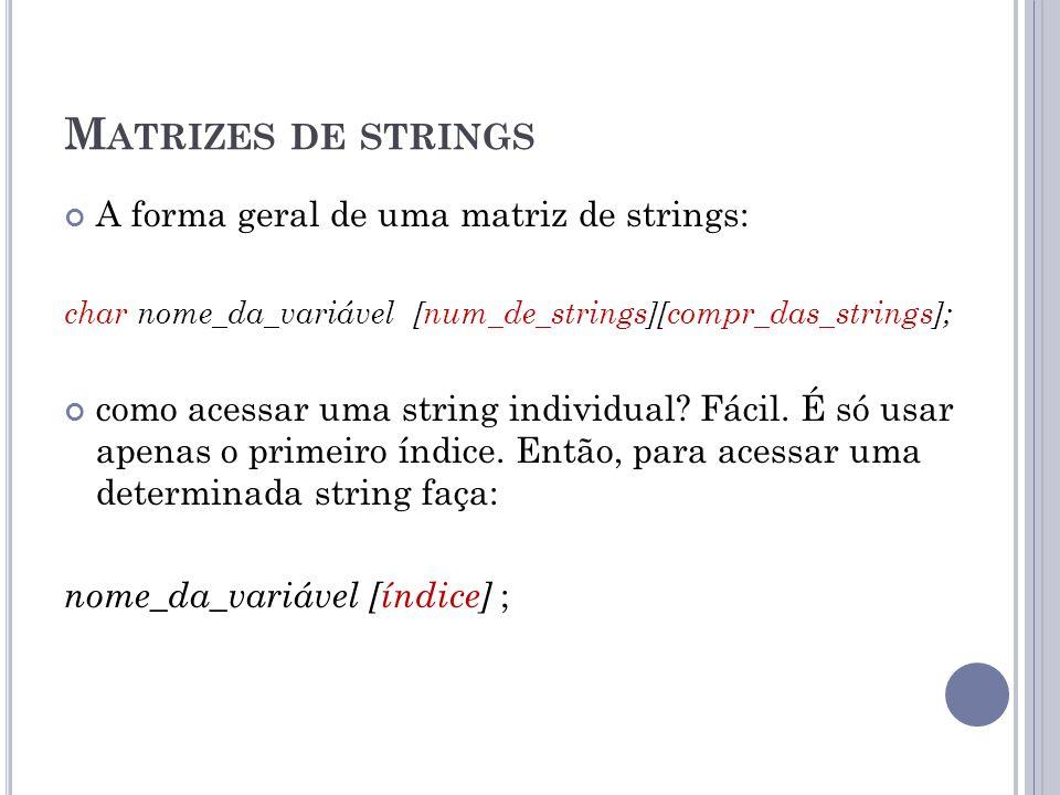 Matrizes de strings A forma geral de uma matriz de strings: