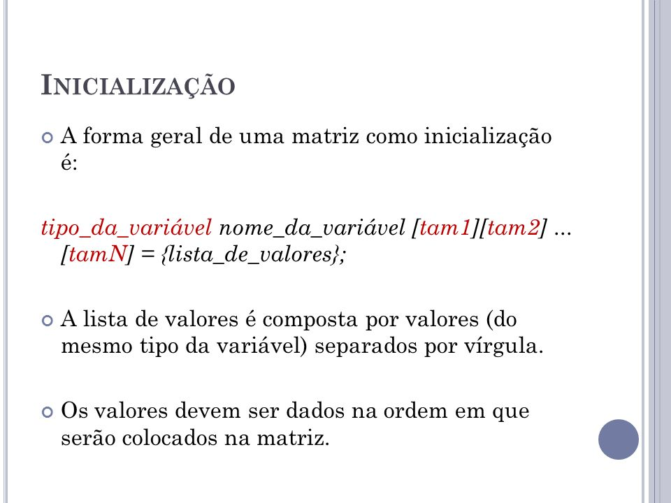 Inicialização A forma geral de uma matriz como inicialização é: