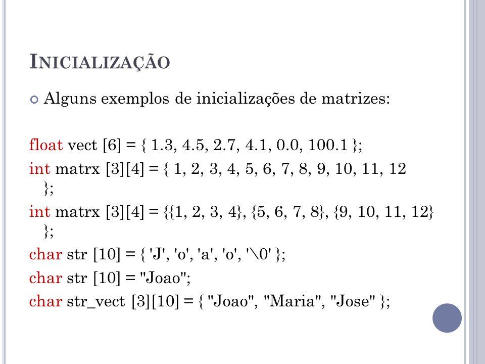 Inicialização Alguns exemplos de inicializações de matrizes:
