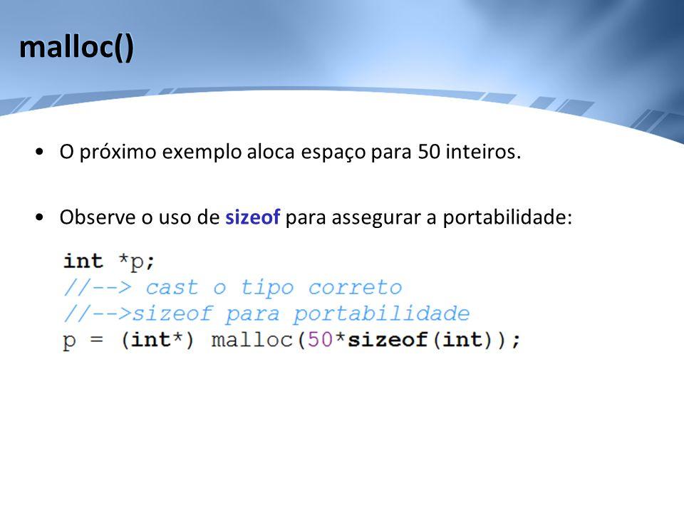malloc() O próximo exemplo aloca espaço para 50 inteiros.