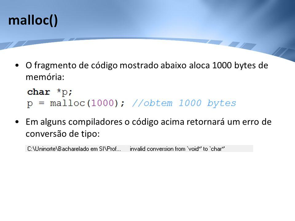malloc() O fragmento de código mostrado abaixo aloca 1000 bytes de memória: